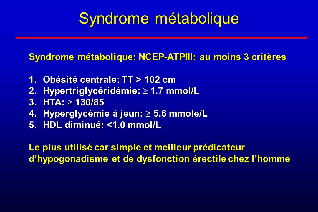 Syndrome métaboliqueSyndrome métabolique: NCEP-ATPIII: au moins 3 critères. Obésité centrale: TT > 102 cm.