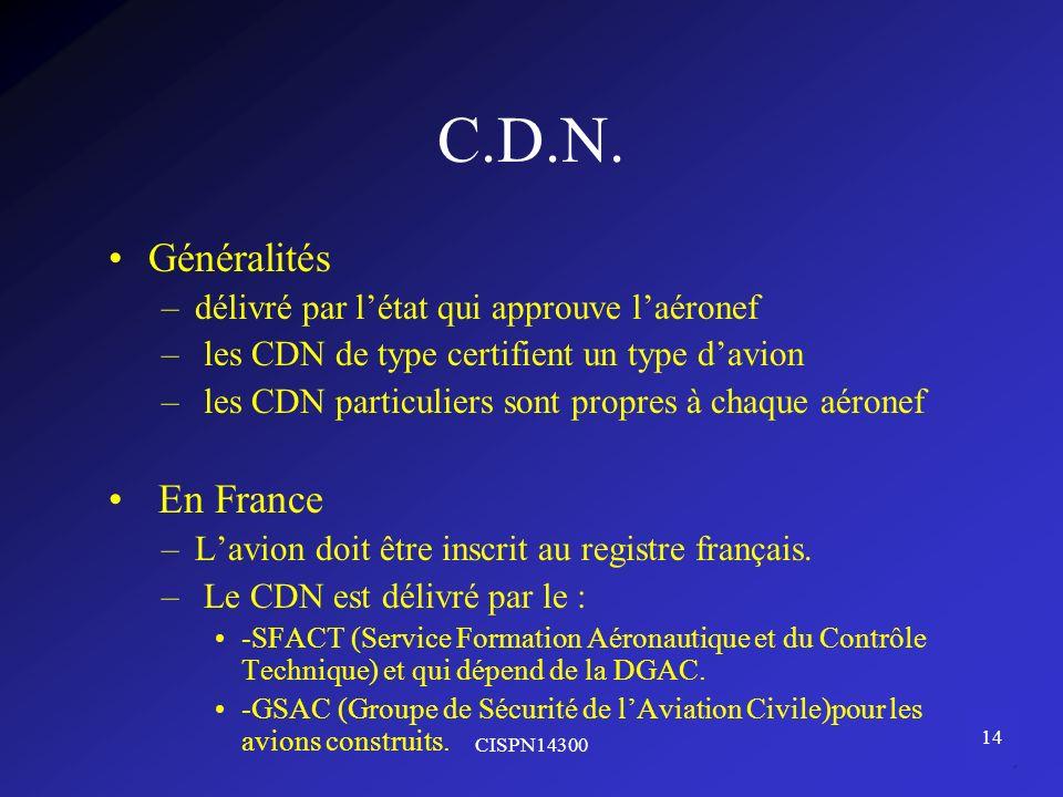 C.D.N. Généralités En France délivré par l'état qui approuve l'aéronef