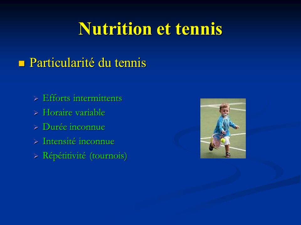 Nutrition et tennis Particularité du tennis Efforts intermittents