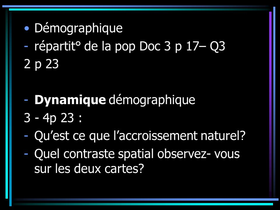 Démographique répartit° de la pop Doc 3 p 17– Q3. 2 p 23. Dynamique démographique. 3 - 4p 23 : Qu'est ce que l'accroissement naturel