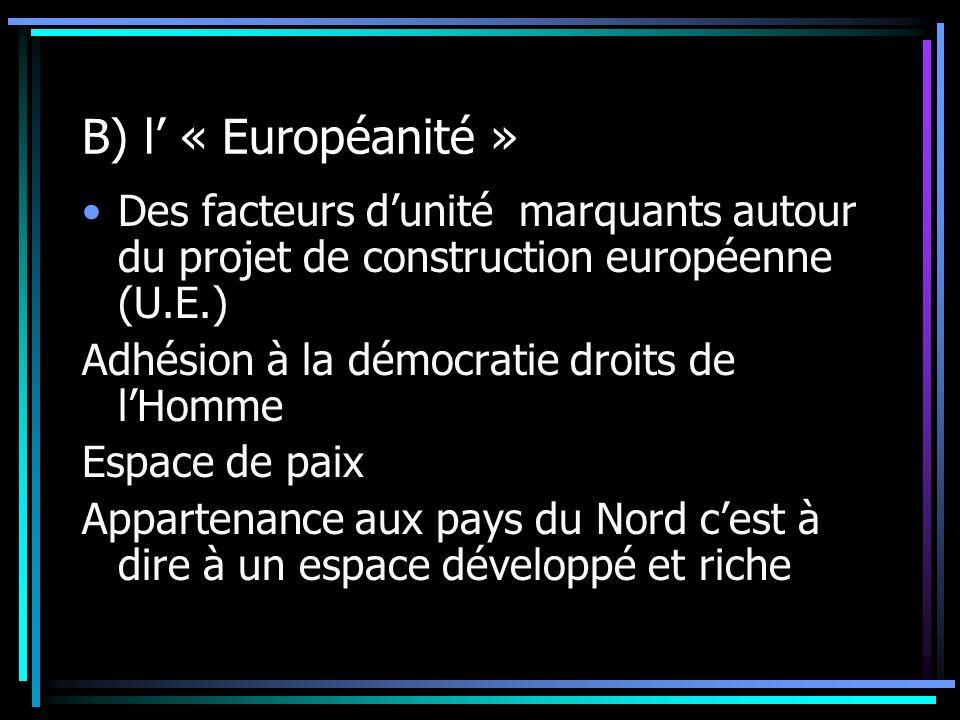 B) l' « Européanité » Des facteurs d'unité marquants autour du projet de construction européenne (U.E.)