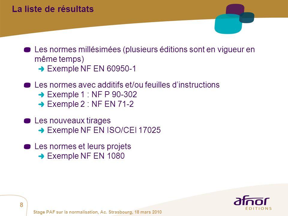 La liste de résultats Les normes millésimées (plusieurs éditions sont en vigueur en même temps) Exemple NF EN 60950-1.
