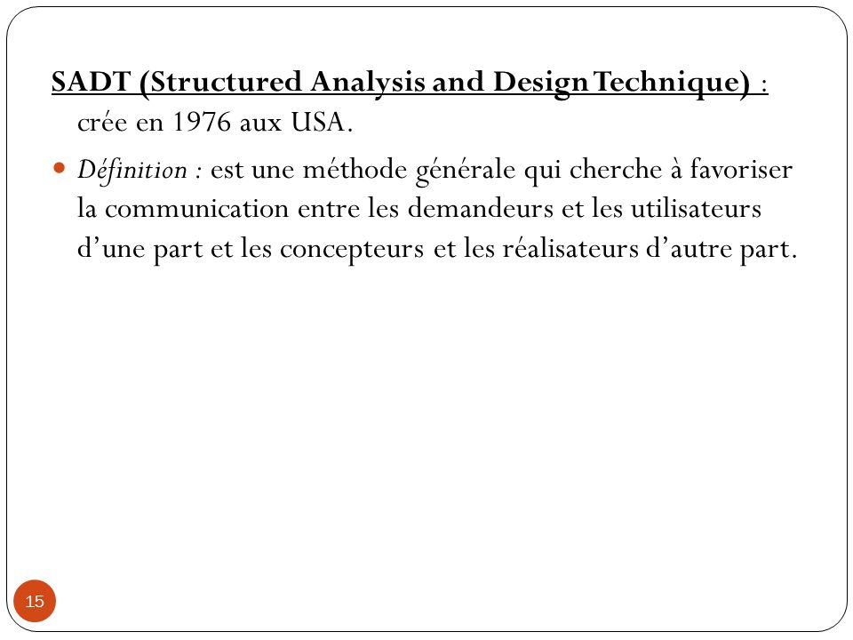 SADT (Structured Analysis and Design Technique) : crée en 1976 aux USA.