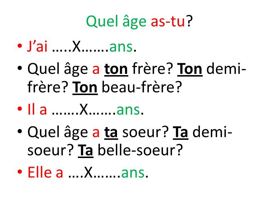 Quel âge as-tu J'ai …..X…….ans. Quel âge a ton frère Ton demi-frère Ton beau-frère Il a …….X…….ans.