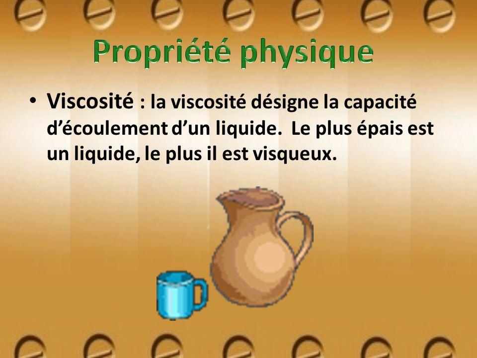 Propriété physique Viscosité : la viscosité désigne la capacité d'écoulement d'un liquide.