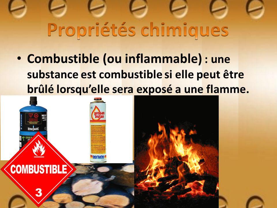 Propriétés chimiques Combustible (ou inflammable) : une substance est combustible si elle peut être brûlé lorsqu'elle sera exposé a une flamme.