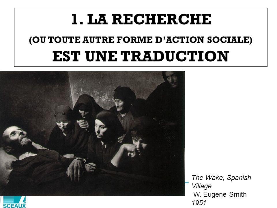 1. LA RECHERCHE (OU TOUTE AUTRE FORME D'ACTION SOCIALE) EST UNE TRADUCTION