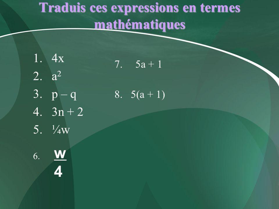 Traduis ces expressions en termes mathématiques