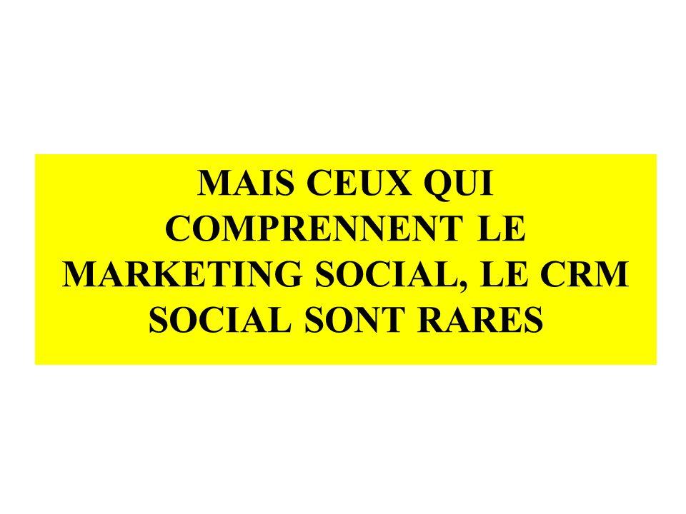 MAIS CEUX QUI COMPRENNENT LE MARKETING SOCIAL, LE CRM SOCIAL SONT RARES
