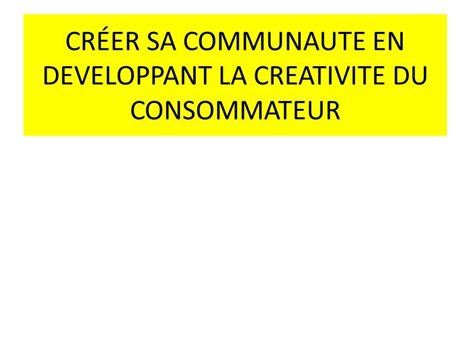CRÉER SA COMMUNAUTE EN DEVELOPPANT LA CREATIVITE DU CONSOMMATEUR