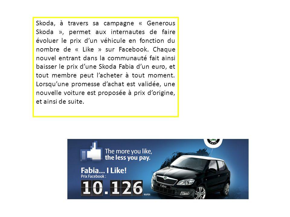 Skoda, à travers sa campagne « Generous Skoda », permet aux internautes de faire évoluer le prix d'un véhicule en fonction du nombre de « Like » sur Facebook.