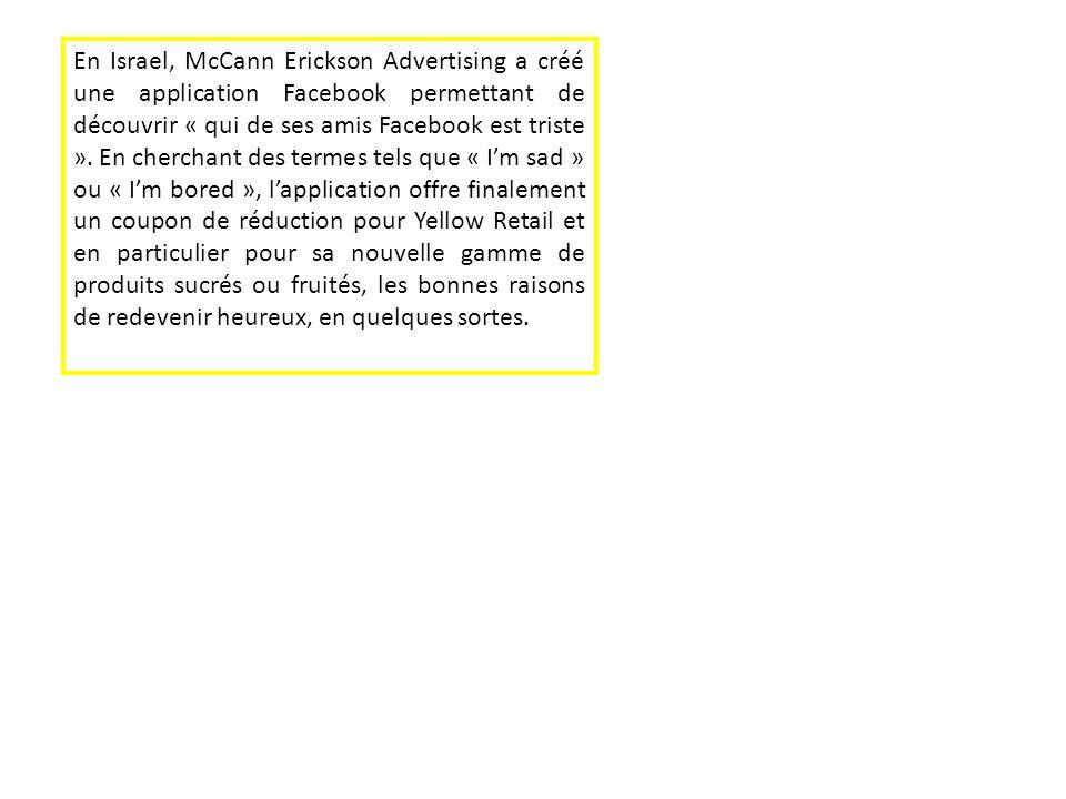 En Israel, McCann Erickson Advertising a créé une application Facebook permettant de découvrir « qui de ses amis Facebook est triste ».