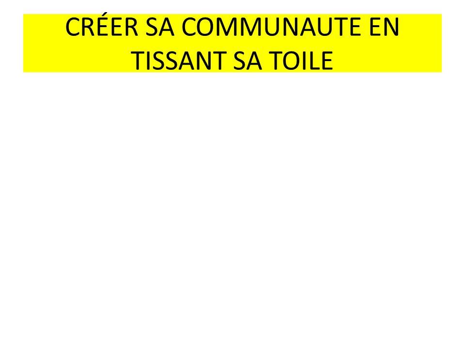 CRÉER SA COMMUNAUTE EN TISSANT SA TOILE