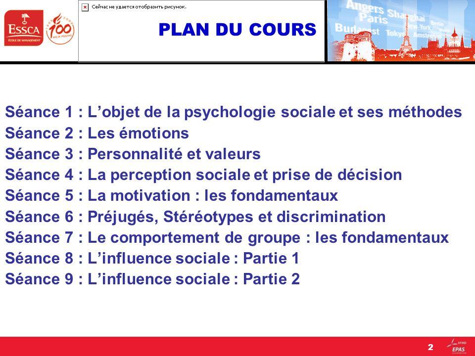 PLAN DU COURS Séance 1 : L'objet de la psychologie sociale et ses méthodes. Séance 2 : Les émotions.