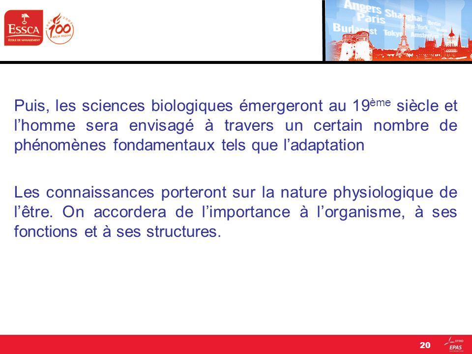 Puis, les sciences biologiques émergeront au 19ème siècle et l'homme sera envisagé à travers un certain nombre de phénomènes fondamentaux tels que l'adaptation