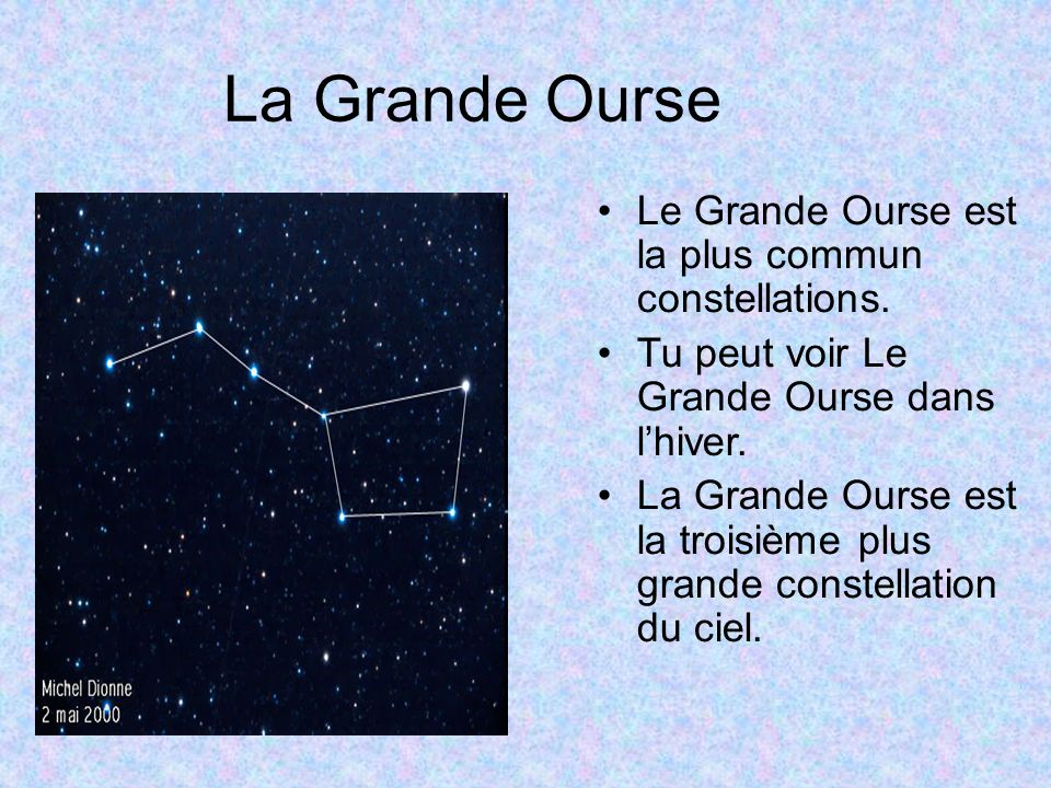 La Grande Ourse Le Grande Ourse est la plus commun constellations.