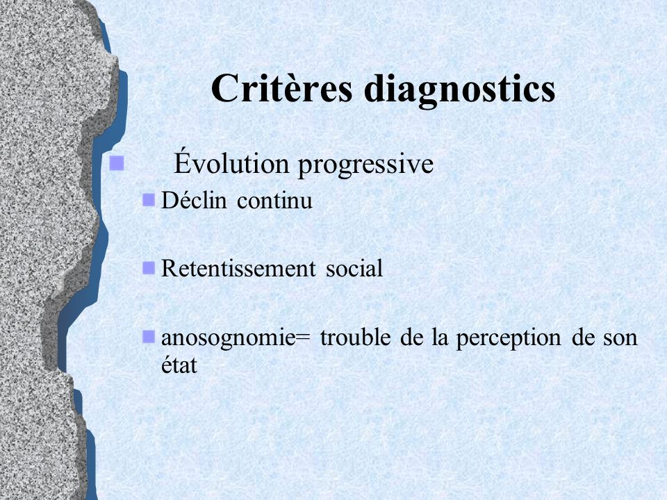 Critères diagnostics Évolution progressive Déclin continu