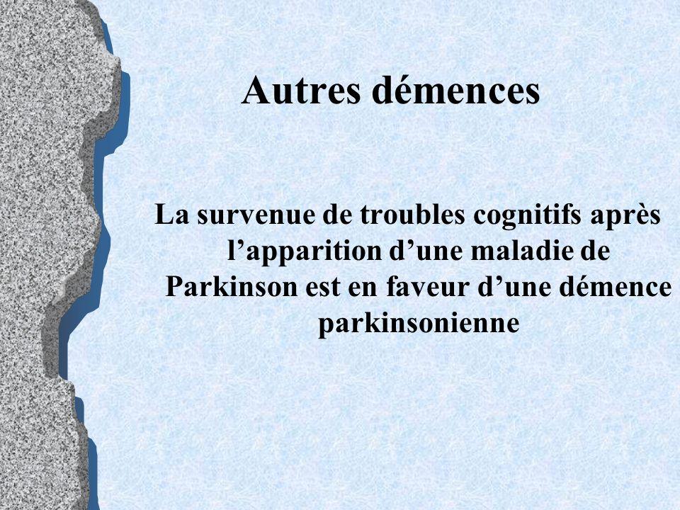 Autres démences La survenue de troubles cognitifs après l'apparition d'une maladie de Parkinson est en faveur d'une démence parkinsonienne.