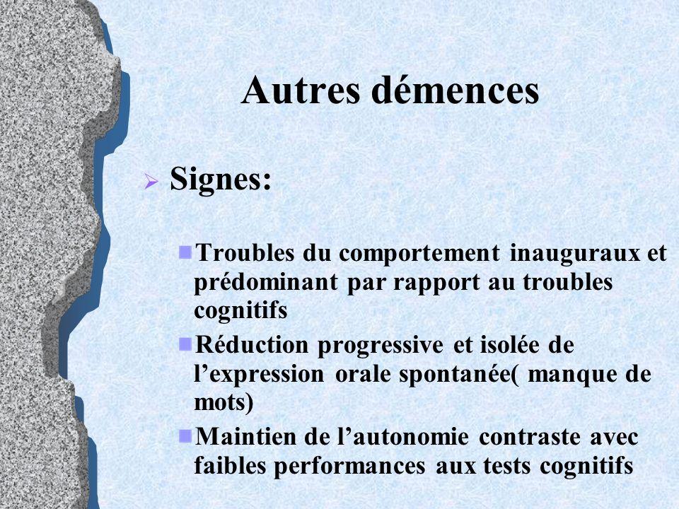 Autres démencesSignes: Troubles du comportement inauguraux et prédominant par rapport au troubles cognitifs.