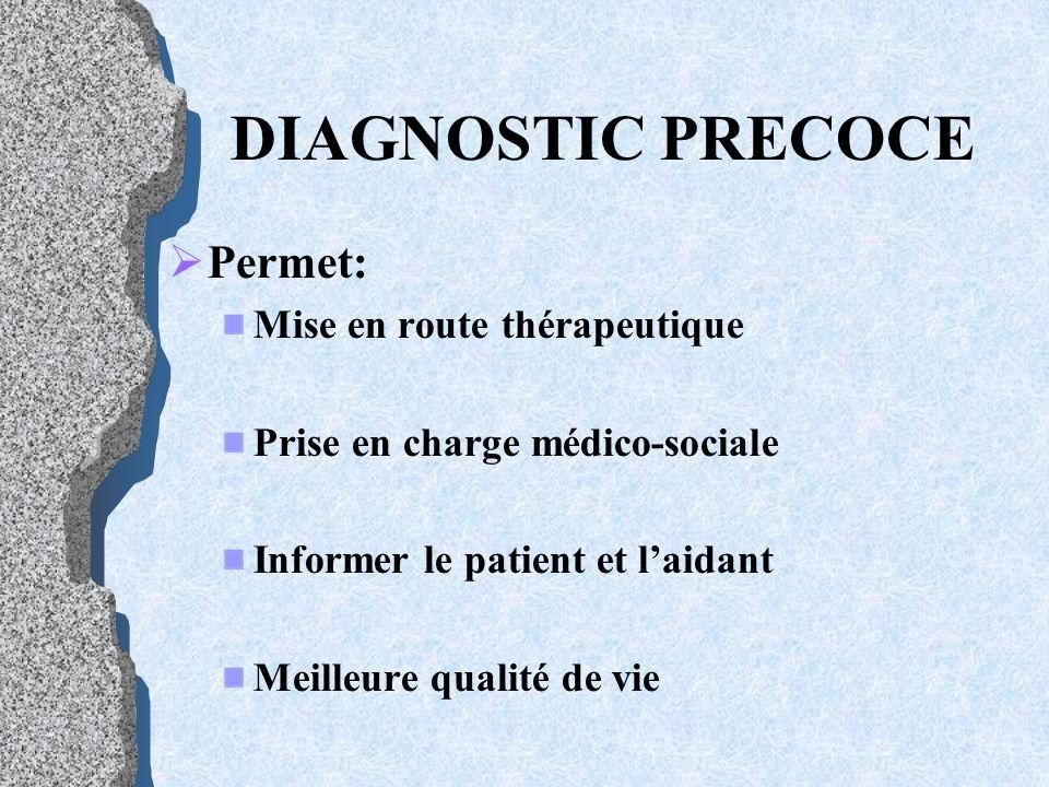 DIAGNOSTIC PRECOCE Permet: Mise en route thérapeutique