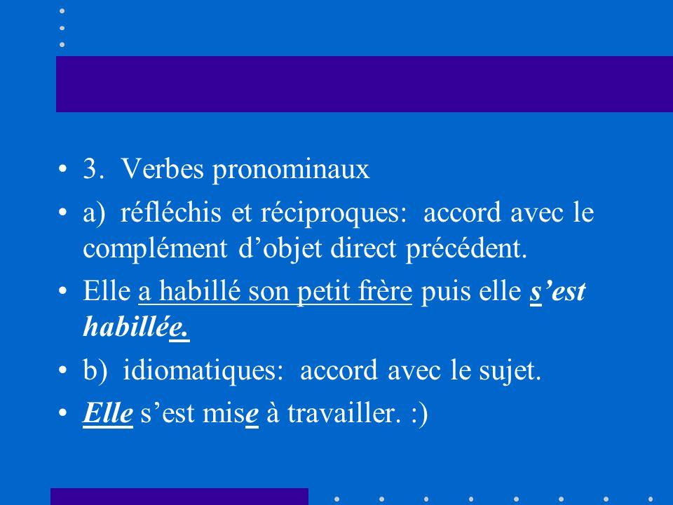 3. Verbes pronominaux a) réfléchis et réciproques: accord avec le complément d'objet direct précédent.