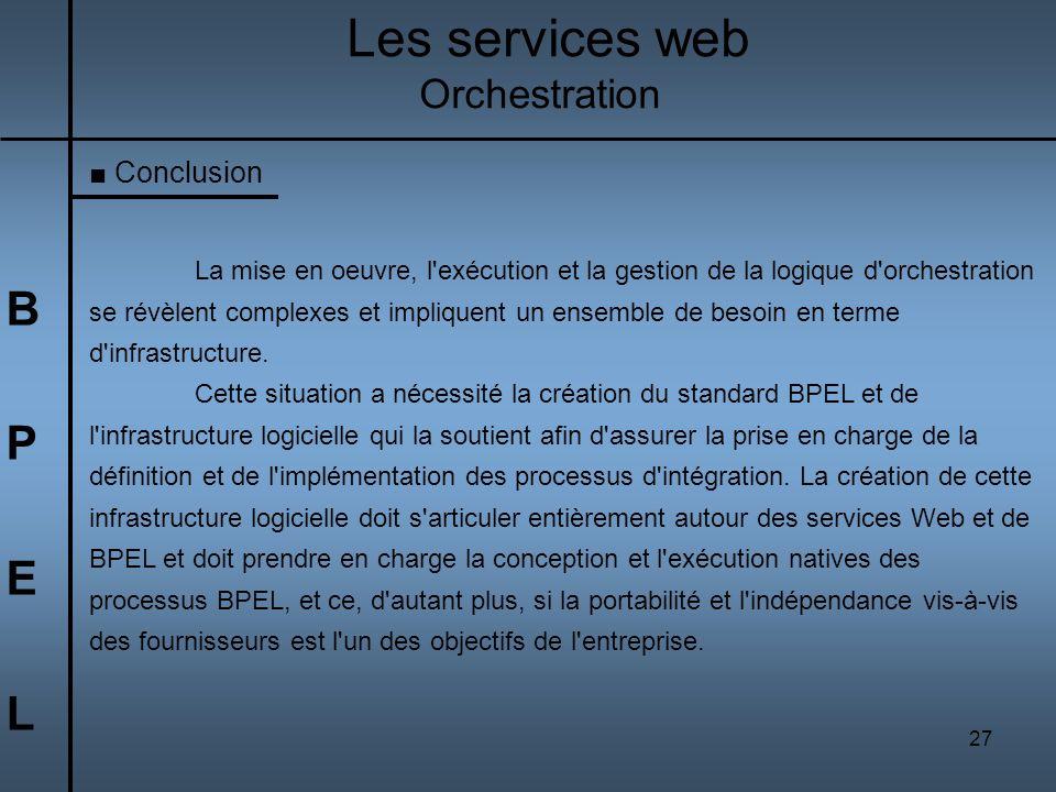 Les services web B P E L Orchestration Conclusion
