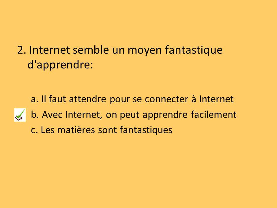 2. Internet semble un moyen fantastique d apprendre: