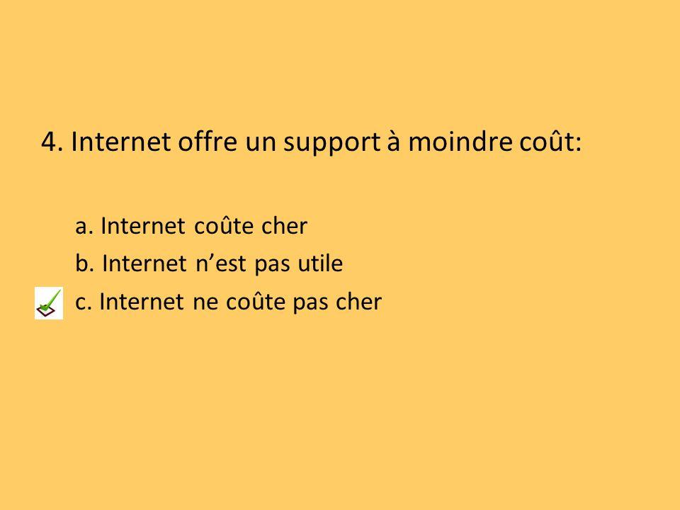4. Internet offre un support à moindre coût: