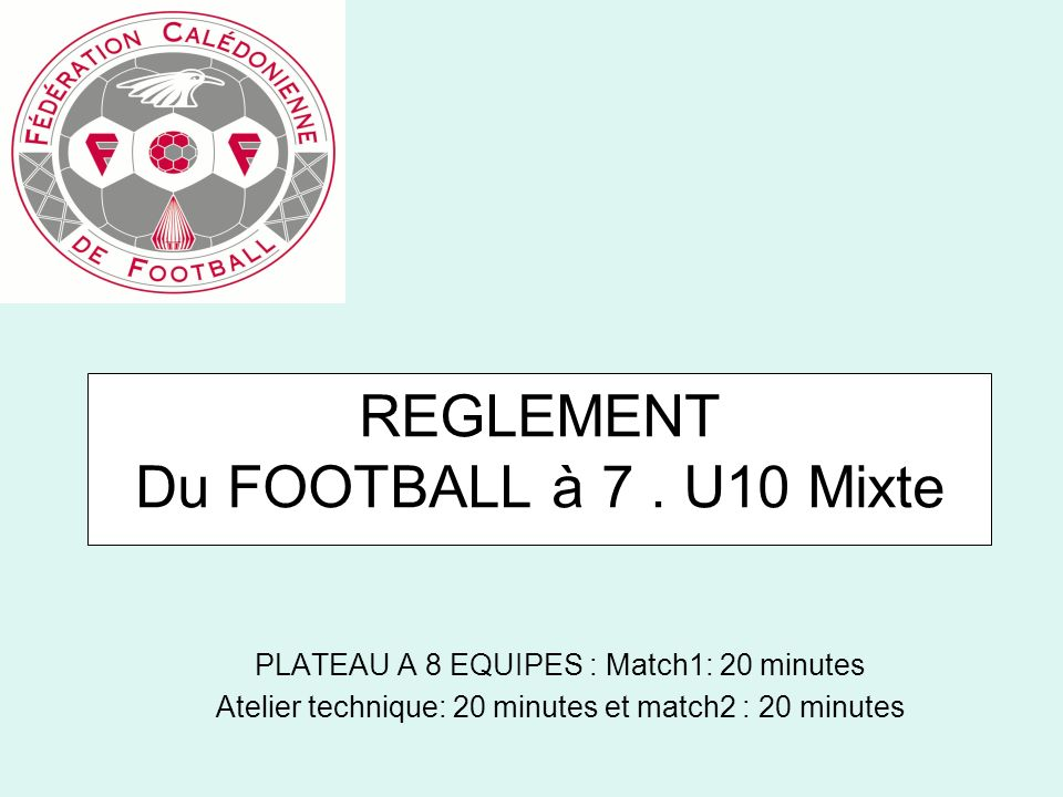 REGLEMENT Du FOOTBALL à 7 . U10 Mixte