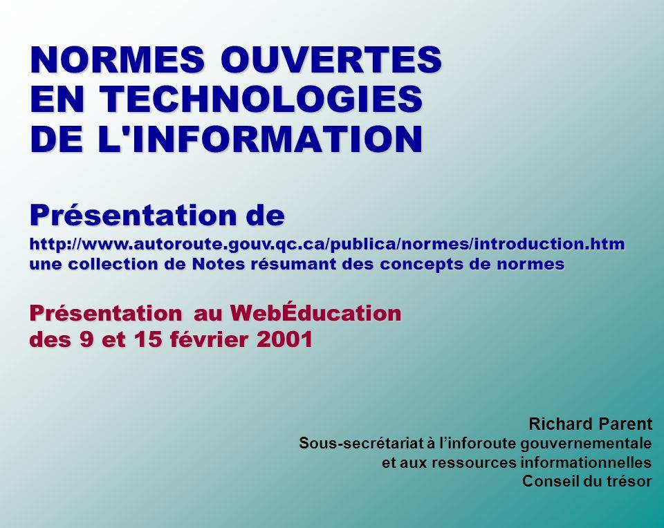 NORMES OUVERTES EN TECHNOLOGIES DE L INFORMATION Présentation de Présentation au WebÉducation des 9 et 15 février 2001