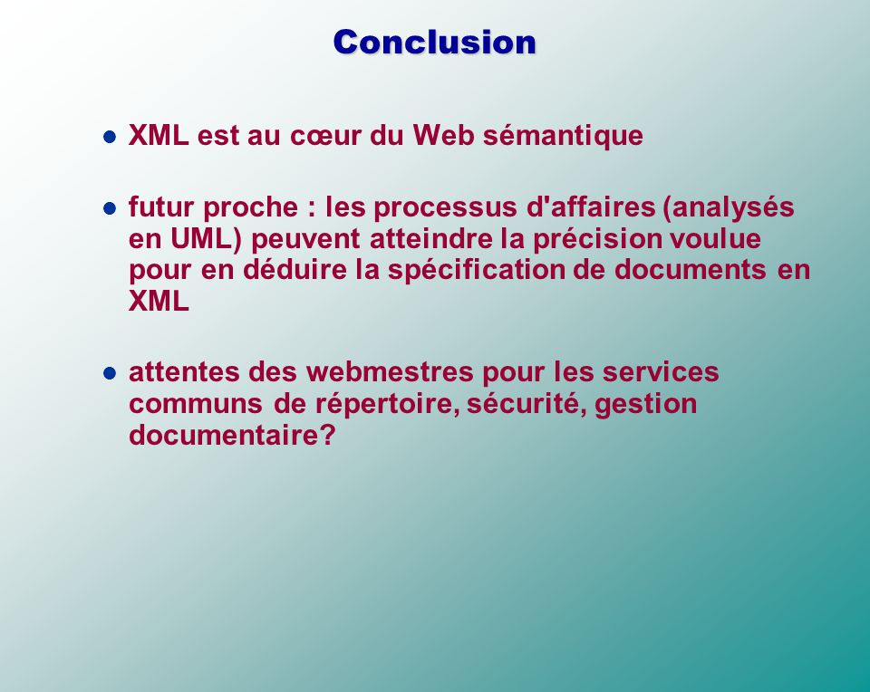 Conclusion XML est au cœur du Web sémantique