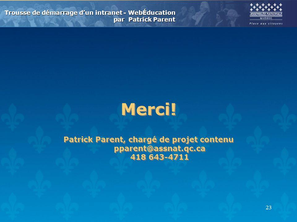 Merci! Patrick Parent, chargé de projet contenu pparent@assnat.qc.ca 418 643-4711