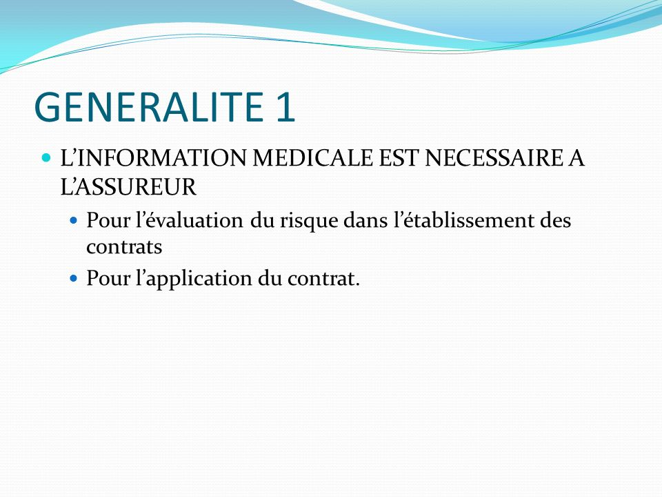 GENERALITE 1 L'INFORMATION MEDICALE EST NECESSAIRE A L'ASSUREUR