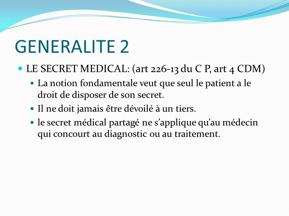 GENERALITE 2 LE SECRET MEDICAL: (art 226-13 du C P, art 4 CDM)