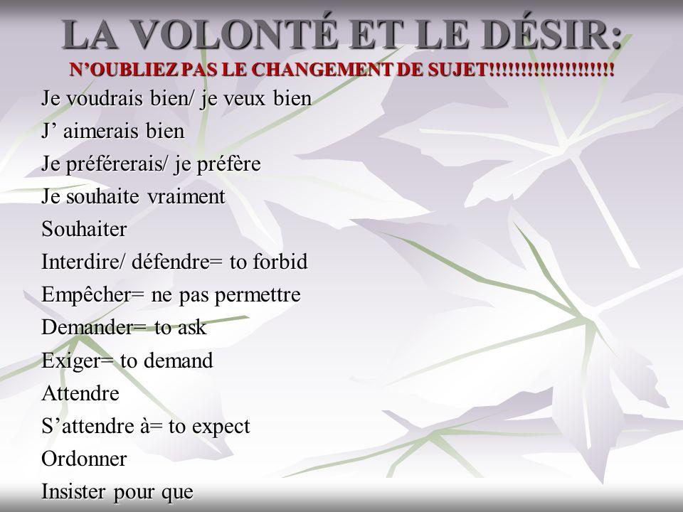LA VOLONTÉ ET LE DÉSIR: N'OUBLIEZ PAS LE CHANGEMENT DE SUJET!!!!!!!!!!!!!!!!!!!!