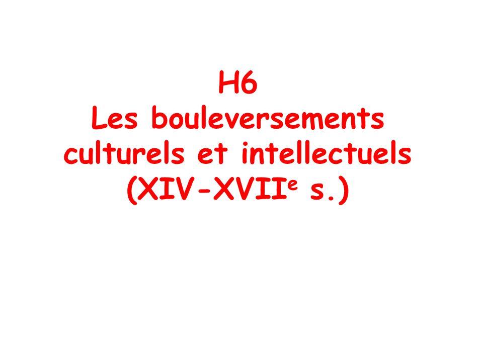 H6 Les bouleversements culturels et intellectuels (XIV-XVIIe s.)