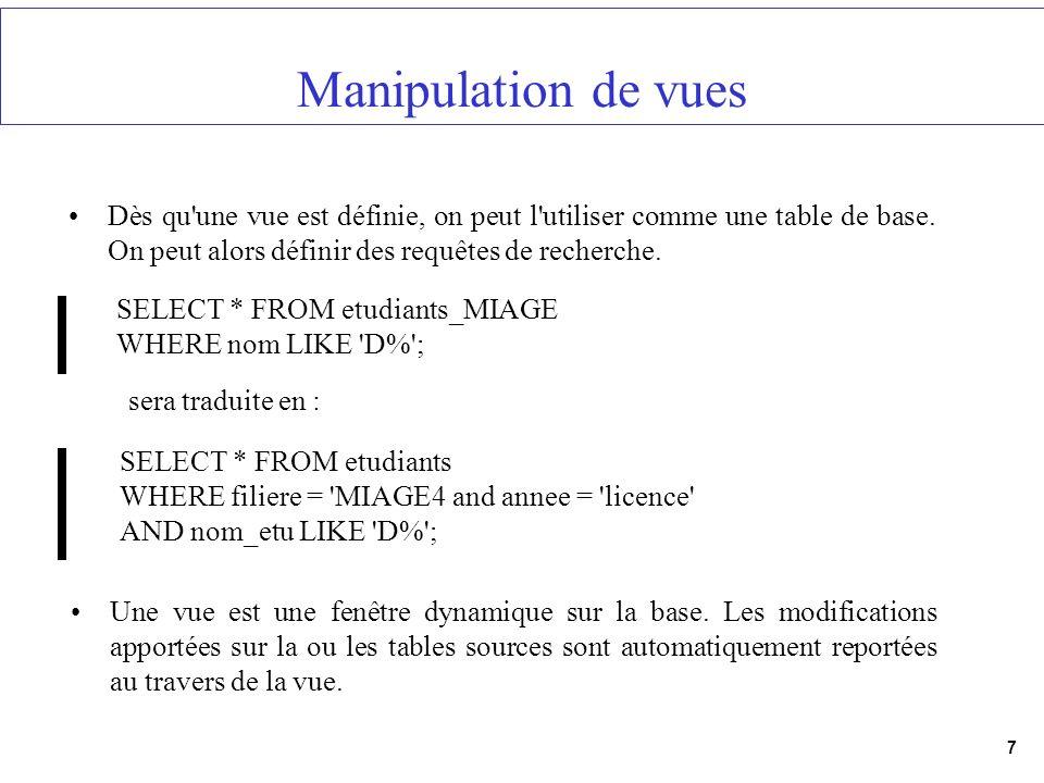 Manipulation de vues Dès qu une vue est définie, on peut l utiliser comme une table de base. On peut alors définir des requêtes de recherche.