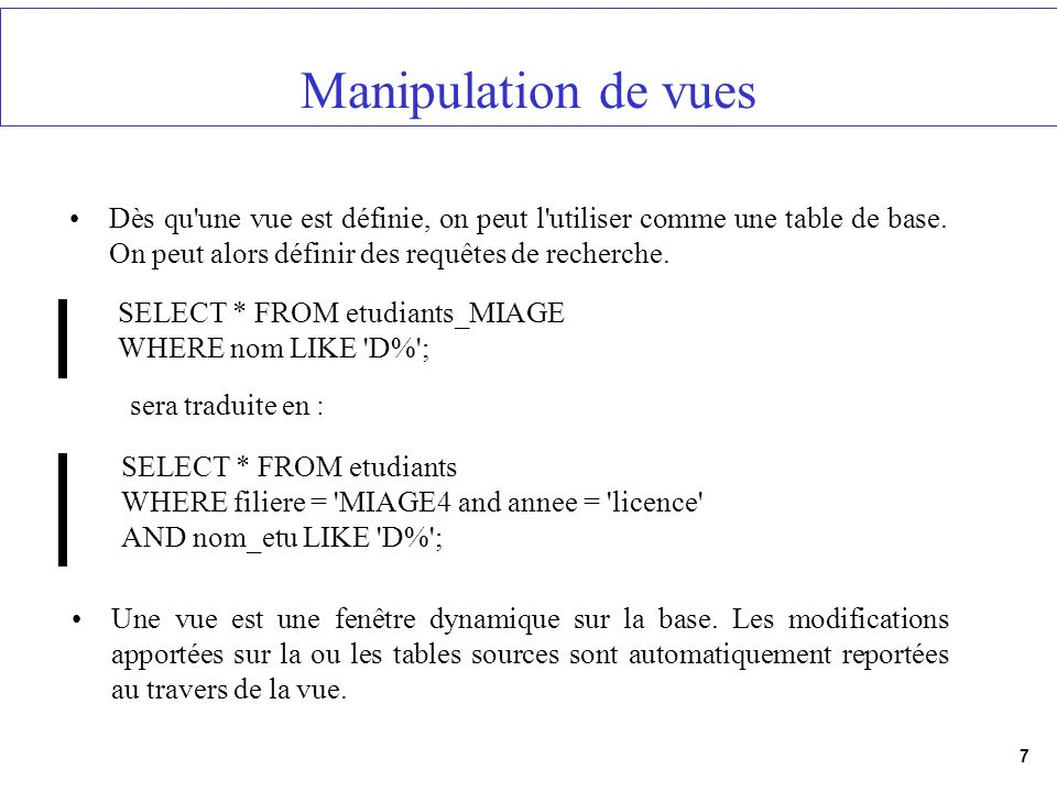 Manipulation de vuesDès qu une vue est définie, on peut l utiliser comme une table de base. On peut alors définir des requêtes de recherche.