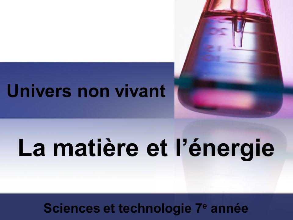 La matière et l'énergie Sciences et technologie 7e année
