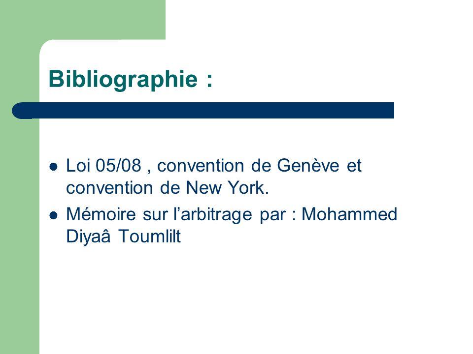 Bibliographie : Loi 05/08 , convention de Genève et convention de New York.
