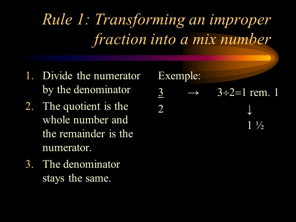 Rule 1: Transforming an improper fraction into a mix number