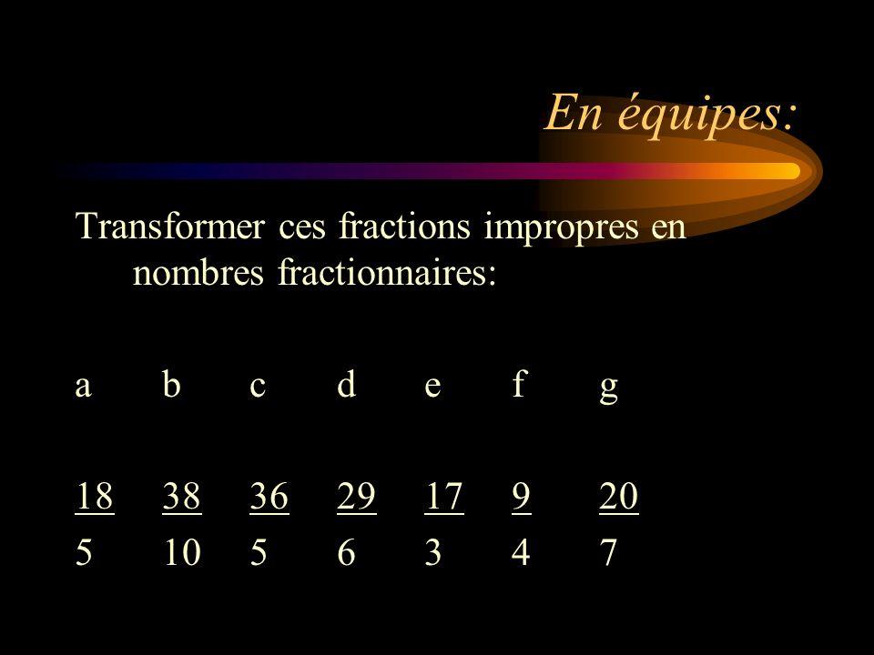 En équipes: Transformer ces fractions impropres en nombres fractionnaires: a b c d e f g. 18 38 36 29 17 9 20.