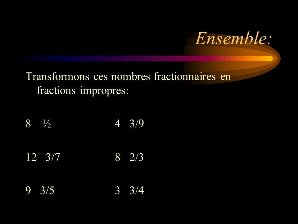Ensemble: Transformons ces nombres fractionnaires en fractions impropres: 8 ½ 4 3/9. 12 3/7 8 2/3.