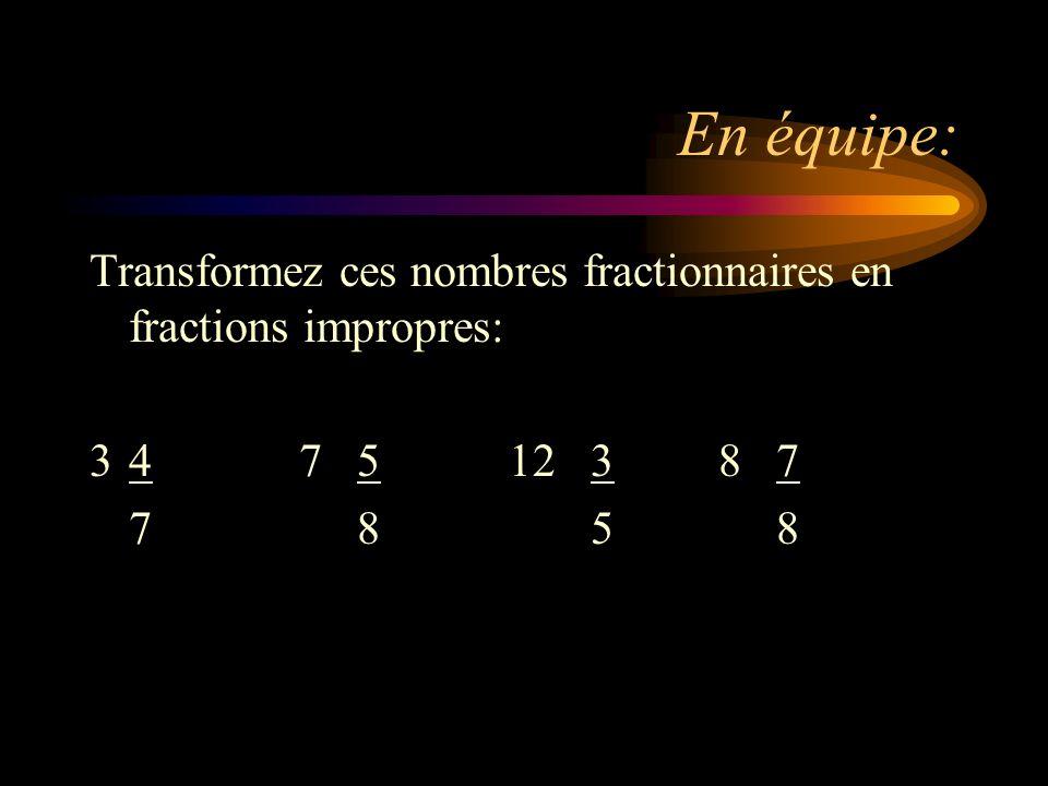 En équipe: Transformez ces nombres fractionnaires en fractions impropres: 3 4 7 5 12 3 8 7.