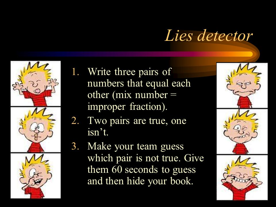 Lies detector Write three pairs of numbers that equal each other (mix number = improper fraction). Two pairs are true, one isn't.