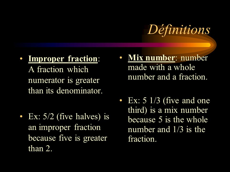DéfinitionsImproper fraction: A fraction which numerator is greater than its denominator.