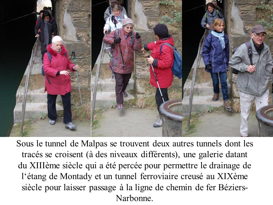 Sous le tunnel de Malpas se trouvent deux autres tunnels dont les tracés se croisent (à des niveaux différents), une galerie datant du XIIIème siècle qui a été percée pour permettre le drainage de l'étang de Montady et un tunnel ferroviaire creusé au XIXème siècle pour laisser passage à la ligne de chemin de fer Béziers-Narbonne.