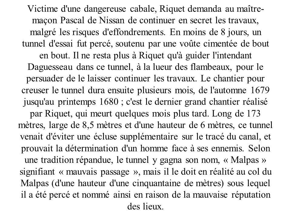 Victime d une dangereuse cabale, Riquet demanda au maître-maçon Pascal de Nissan de continuer en secret les travaux, malgré les risques d effondrements.