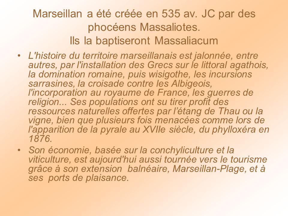 Marseillan a été créée en 535 av. JC par des phocéens Massaliotes
