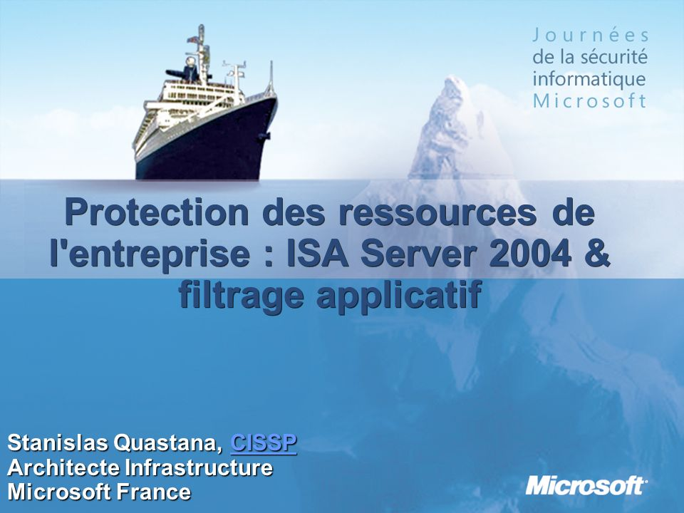3/25/2017 1:04 AM Protection des ressources de l entreprise : ISA Server 2004 & filtrage applicatif.